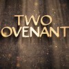 Jesus Christ…2 Covenants…1 Son