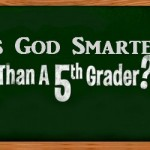 Is God Smarter Than a Fifth Grader?